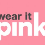 wear it pink - Breast Cancer Awareness Month
